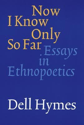 Now I Know Only So Far Essays in Ethnopoetics