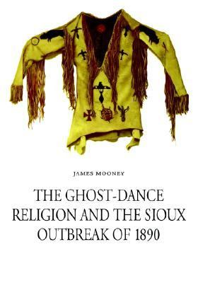 Ghost-Dance Religion and the Sioux Outbreak of 1890