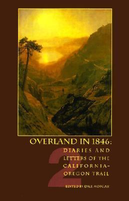 Overland in 1846 Diaries and Letters of the California-Oregon Trail