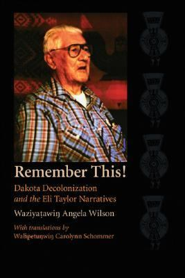 Remember This! Dakota Decolonization and the Eli Taylor Narratives