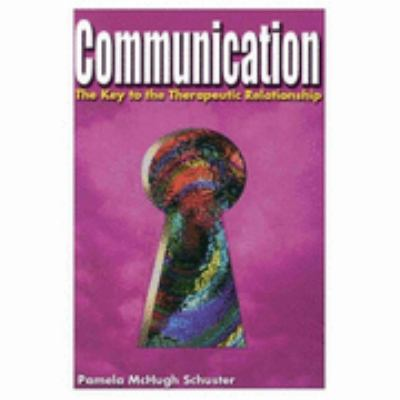 Communication The Key to the Therapeutic Relationship