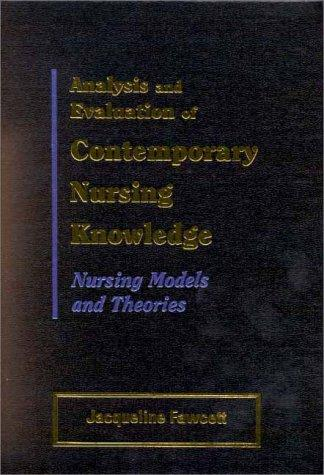 Analysis and Evaluation of Contemporary Nursing Knowledge: Nursing Models and Theories