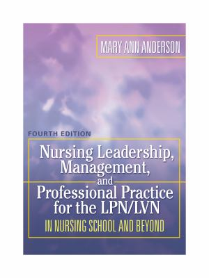 Nursing Leadership, Management, and Professional Practice for the LPN/LVN in Nursing School and Beyond (NURSING LEADERSHIP, MANAGEMENT & PROFESSIONAL PRACTICE FOR THE LPN/IVN)