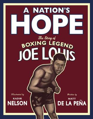 Nation's Hope : The Story of Boxing Legend Joe Louis