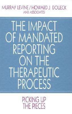 Impact of Mandated Reporting on the Therapeutic Process Picking Up the Pieces