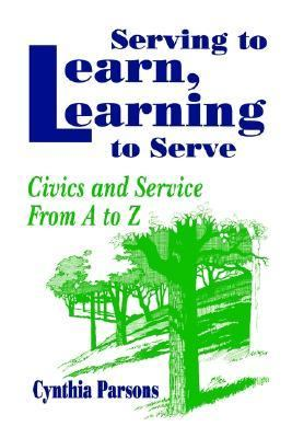Serving to Learn, Learning to Serve Civics and Service from A to Z