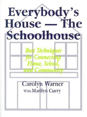 Everybody's House-The Schoolhouse Best Techniques for Connecting Home, School, and Community