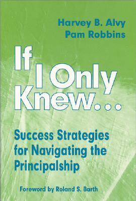 If I Only Knew Success Strategies for Navigating the Principalship