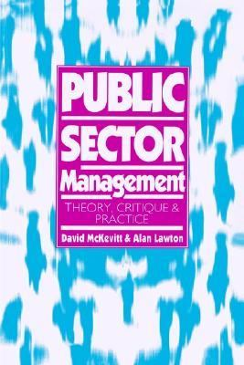 Public Sector Management: Theory, Critique and Practice (Published in association with The Open University)