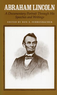 Abraham Lincoln, a Documentary Portrait Through His Speeches and Writings