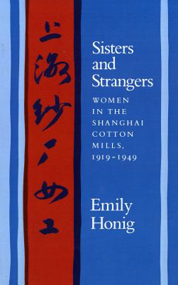 Sisters and Strangers Women in the Shanghai Cotton Mills, 1919-1949