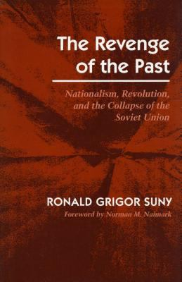 Revenge of the Past Nationalism, Revolution, and the Collapse of the Soviet Union