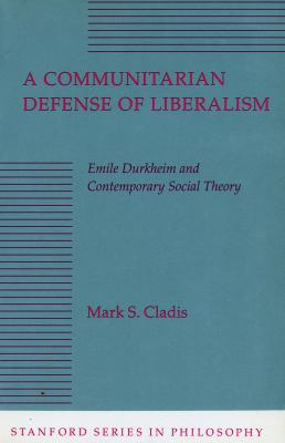 Communitarian Defense of Liberalism Emile Durkheim and Contemporary Social Theory