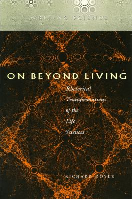 On Beyond Living Rhetorical Transformations of the Life Sciences