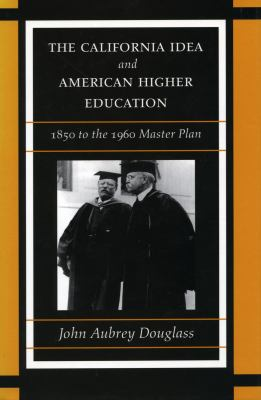 California Idea and American Higher Education 1850 To the 1960 Master Plan