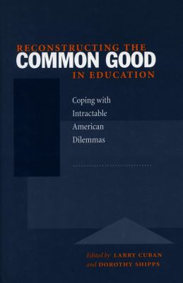 Reconstructing the Common Good in Education Coping With Intractable American Dilemmas