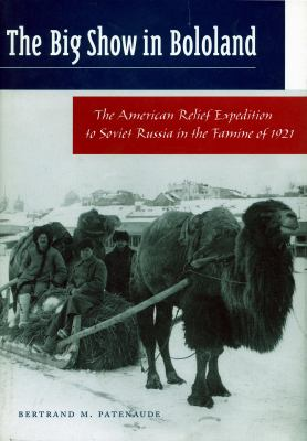 Big Show in Bololand The American Relief Expedition to Soviet Russia in the Famine of 1921