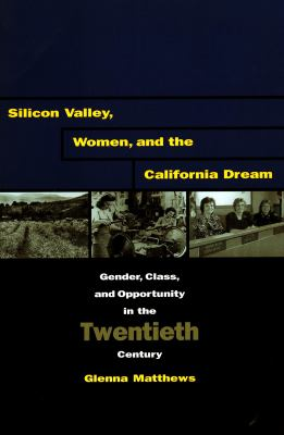 Silicon Valley, Women, and the California Dream Gender, Class, and Opportunity in the Twentieth Century