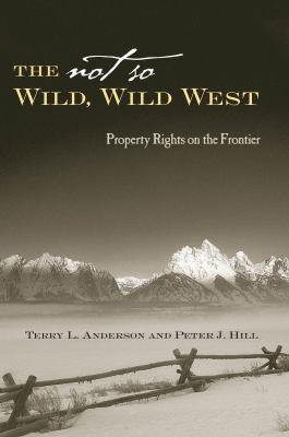 Not So Wild, Wild West Property Rights on the Frontier