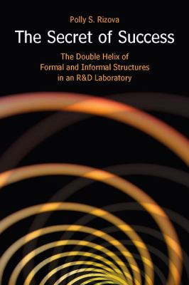 Secret of Success The Double Helix of Formal and Informal Structures in an R&d Laboratory
