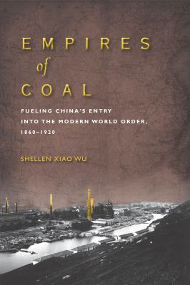 Empires of Coal : Fueling China's Entry into the Modern World Order, 1860-1920