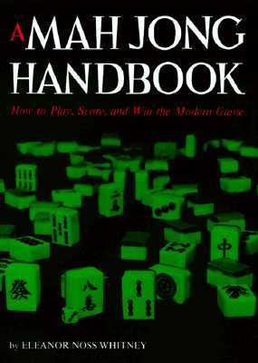 A Mah Jong Handbook How to Play, Score, and Win the Modern Game