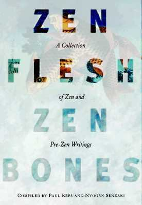 Zen Flesh, Zen Bones A Collection of Zen and Pre-Zen Writings
