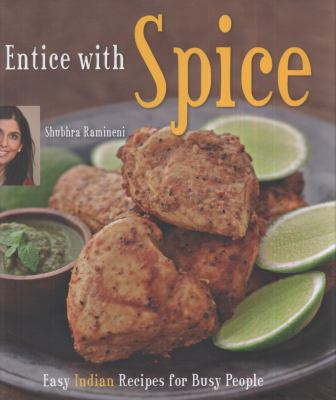 Entice with Spice : Easy Indian Recipes for Busy People