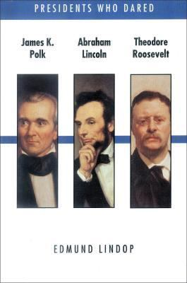 James K. Polk Abraham Lincoln Theodore Roosevelt