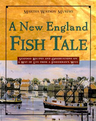 New England Fish Table: Seafood Recipes and Observations of a Way of Life from a Fisherman's Wife