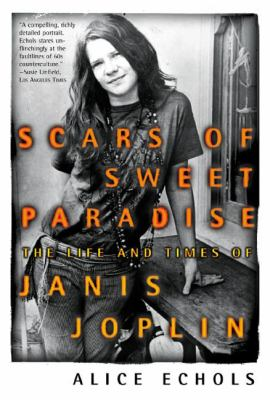 Scars of Sweet Paradise The Life and Times of Janis Joplin