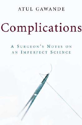 Complications A Surgeon's Notes on an Imperfect Science