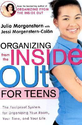 Organizing from the Inside Out for Teens The Foolproof System for Organizing Your Room, Your Time, and Your Life