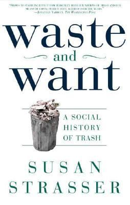 Waste and Want A Social History of Trash