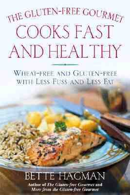 Gluten-Free Gourmet Cooks Fast and Healthy Wheat-Free Recipes With Less Fuss and Less Fat