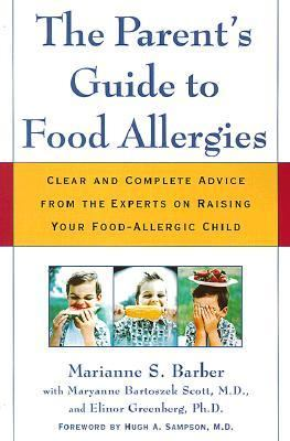 Parent's Guide to Food Allergies Clear and Complete Advice from the Experts on Raising Your Food Allergic Child