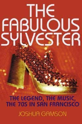 Fabulous Sylvester The Legend, The Music, The Seventies In San Francisco