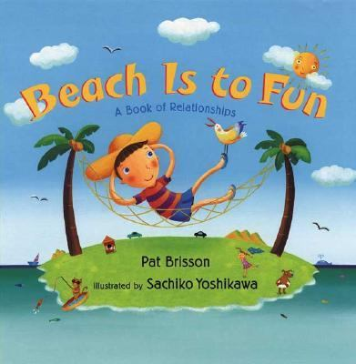 Beach Is to Fun A Book of Relationships