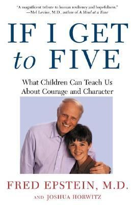 If I Get to Five What Children Can Teach Us About Courage and Character