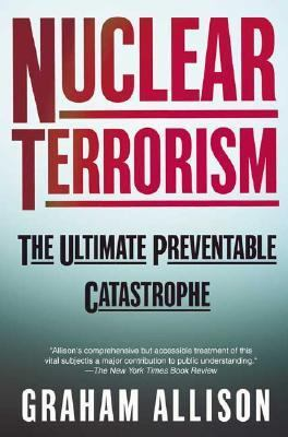 Nuclear Terrorism The Ultimate Preventable Catastrophe