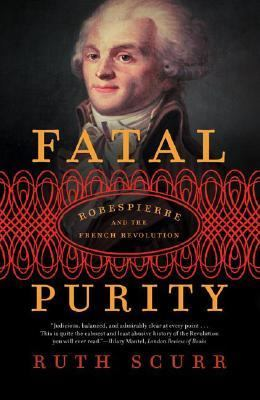 Fatal Purity Robespierre And the French Revolution