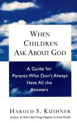 When Children Ask About God A Guide for Parents Who Don't Always Have All the Answers