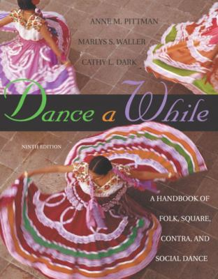 Dance a While Handbook for Folk, Square, Contra, and Social Dance