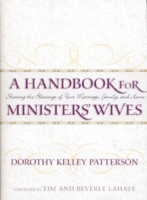 Handbook for Ministers' Wives Sharing the Blessing of Your Marriage, Family and Home