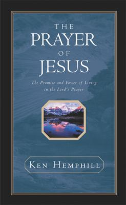 Prayer of Jesus The Promise and Power of Living in the Lord's Prayer
