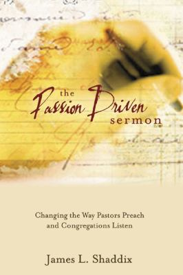 Passion-Driven Sermon Changing the Way Pastors Preach and Congregations Listen