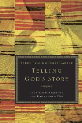 Telling God's Story The Biblical Narrative from Beginning to End