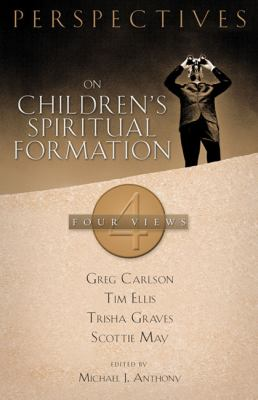 Perspectives on Children's Spiritual Formation Four Views