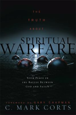 Truth About Spiritual Warfare Your Place in the Battle Between God And Satan