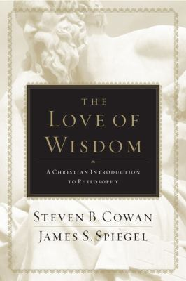 The Love of Wisdom: A Christian Introduction to Philosophy